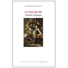 La voce del re. Farinelli a Bologna. Ediz italiana e inglese