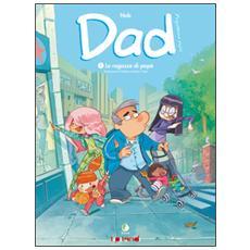 Dad. Professione papà. Vol. 1: Le ragazze di papà.