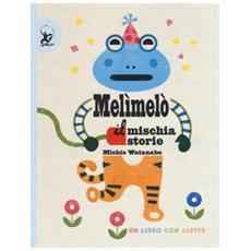 Melimel? . Il Mischiastorie. Ediz. A Colori