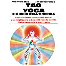 Tao yoga. Chi kung dell'energia