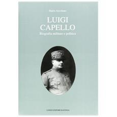 Luigi Capello. Biografia militare e politica