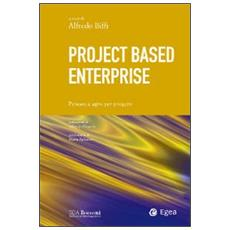 Project based enterprise. Pensare e agire per progetti