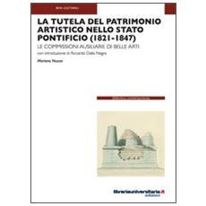 La tutela del patrimonio artistico nello Stato Pontificio (1821-1847) . Le commissioni ausiliarie di Belle Arti