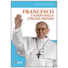 Francesco, un Papa dalla fine del mondo