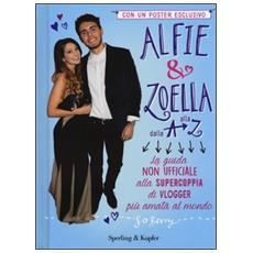 Alfie & Zoella dalla A alla Z. La guida non ufficiale alla supercoppia di vlogger più amata al mondo. Con poster
