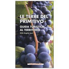 Terre del Primitivo. Guida turistica al territorio. Ediz. italiana e inglese (Le)