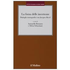 La forza delle incertezze. Dialoghi storiografici con Jacques Revel