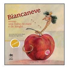 Biancaneve ovvero una fiaba de nani e de longhi. . . Ediz. multilingue