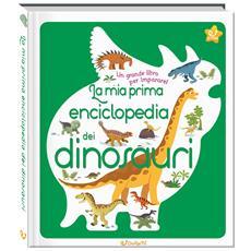 Sylvie Bezuel - La Mia Prima Enciclopedia Dei Dinosauri. Ediz. A Colori