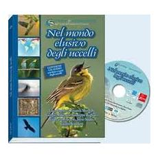 Nel mondo elusivo degli uccelli. Con CD-ROM