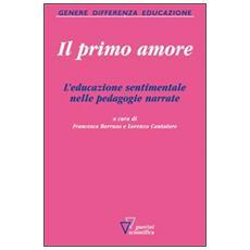 Il primo amore. L'educazione sentimentale nelle pedagogie narrate