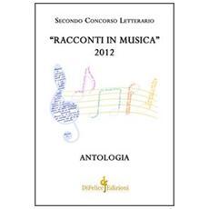 Racconti in musica. Antologia del secondo concorso letterario «Offida» 2012