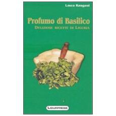 Profumo di basilico. Deliziose ricette di Liguria