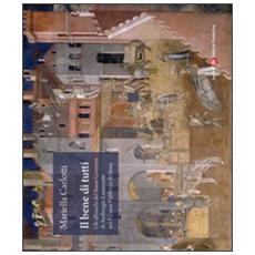 Il bene di tutti. Gli affresci del buon governo di Ambrogio Lorenzetti nel Palazzo Pubblico di Siena