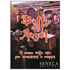 Buffy & Angel. Il senso della vita per cacciatrici e vampiri
