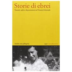 Storie di ebrei. Transiti, asilo e deportazioni nel Veneto orientale