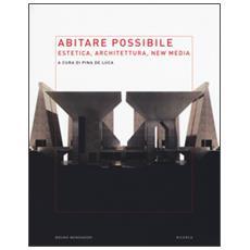 Abitare possibile. Estetica, architettura, new media
