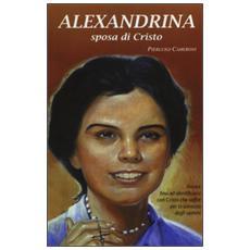 Alexandrina sposa di Cristo. La vita e le esperienze mistiche della beata Alexandrina Da Costa salesiana cooperatrice