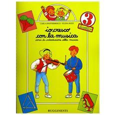 Io cresco con la musica. Corso di introduzione alla musica. Per la Scuola media. Vol. 3 Io cresco con la musica. Corso di introduzione alla musica. Per la Scuola media