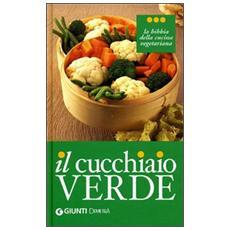 Il cucchiaio verde. La bibbia della cucina vegetariana. Ediz. illustrata