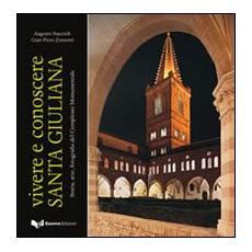 Vivere e conoscere santa Giuliana. Storia, arte, fotografia del complesso monumentale