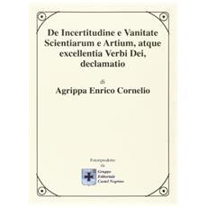 De incertitudine e vanitate scientiarum e antium, atque excellentia verbi Dei declamatio