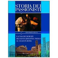 Storia dei passionisti. La casa di esercizi dei santi Giovanni e Paolo al Celio in Roma