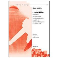 I serial killer. Una lettura psicopatologica interpretata secondo i modelli di Lorna Smith Benjamin e Giovanni Liotti