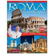 Roma e il vaticano. Arte, storia, cultura. Alla scoperta della città eterna