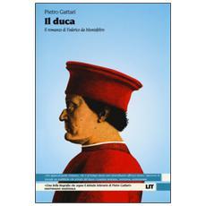 Il Duca. Il romanzo di Federico da Montefeltro