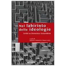 Nel labirinto delle ideologie. Scritti su Domenico Settembrini