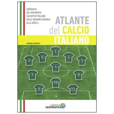 Atlante del calcio italiano. Ediz. illustrata