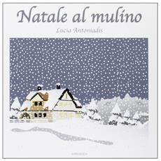 Antoniadis, Lucia. - Natale Al Mulino.