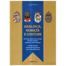 Araldica, nobiltà e costumi del Friuli e della venezia Giulia, del Ca rso triestino, dell'Istria e della Dalmazia