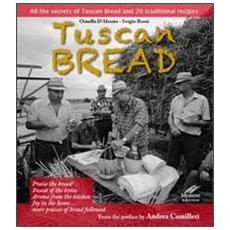 Tuscan bread. All the secrets of tuscan bread and 20 traditional recipes