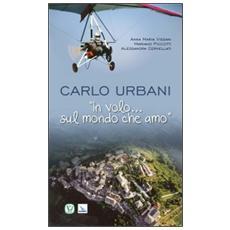 Carlo Urbani. «In volo. . . sul mondo che amo»