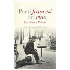 Poeti francesi del vino. Da Villon a Prévert