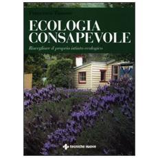 Ecologia consapevole. Risvegliare il proprio istinto ecologico