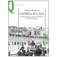 L'Africa in casa. Propaganda e cultura coloniale nell'Italia fascista