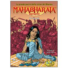 Mahabharata. La grande guerra della stirpe dei Bharata. I Draupadi. Vol. 2