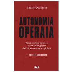 Autonomia operaria. Scienza della politica e arte della guerra dal '68 ai movimenti globali