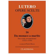 Da monaco a marito. Due scritti sul matrimonio (1522 e 1530)