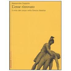 L'eroe ritrovato. Il mito del corpo nella Grecia classica