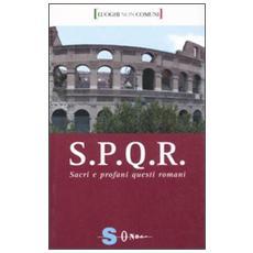 S. P. Q. R. Sacri e profani questi romani