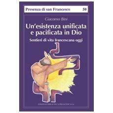 Un'esistenza unificata e pacificata in Dio. Sentieri di vita francescana