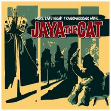 Jaya The Cat - More Late Night Transmissions With. . .