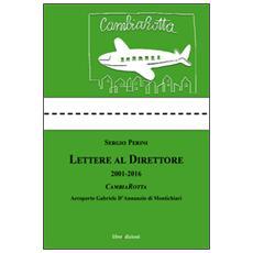 Lettere al direttore (2001-2016) . Cambiarotta. Aeroporto Gabriele D'Annunzio di Montichiari