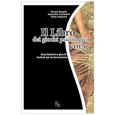 Il libro dei giochi psicologici. Vol. 6: Esercitazioni e giochi teatrali per la formazione.