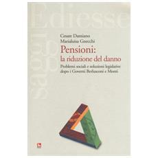 Pensioni: la riduzione del danno. Problemi sociali e soluzioni legislative dopo i governi Berlusconi e Monti