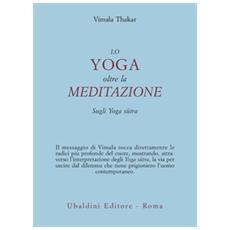 Lo yoga oltre la meditazione. Sugli yoga sutra